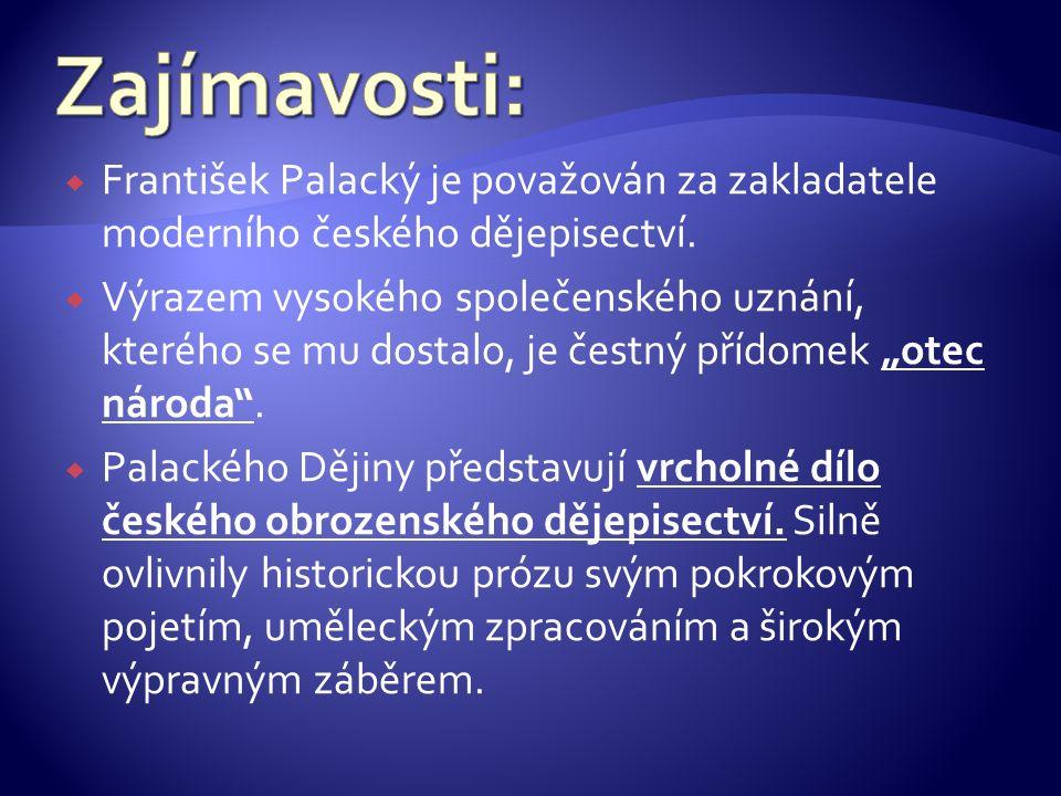  František Palacký je považován za zakladatele moderního českého dějepisectví.