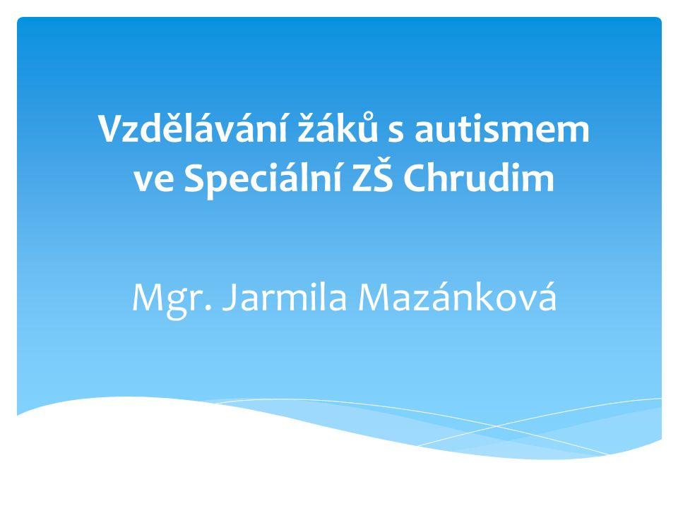 Vzdělávání žáků s autismem ve Speciální ZŠ Chrudim Mgr. Jarmila Mazánková