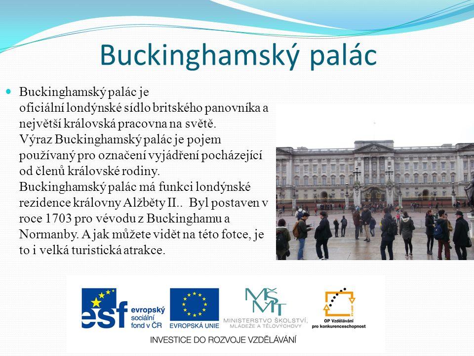 Buckinghamský palác Buckinghamský palác je oficiální londýnské sídlo britského panovníka a největší královská pracovna na světě.
