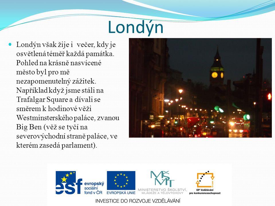 Londýn Londýn však žije i večer, kdy je osvětlená téměř každá památka.
