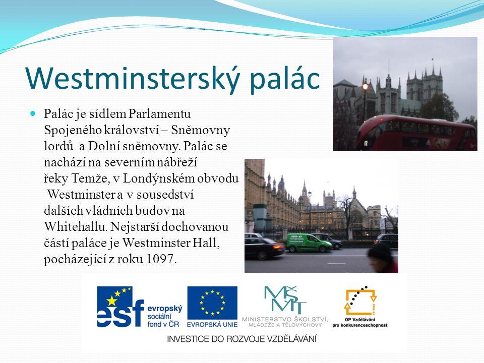 Westminsterský palác Palác je sídlem Parlamentu Spojeného království – Sněmovny lordů a Dolní sněmovny.