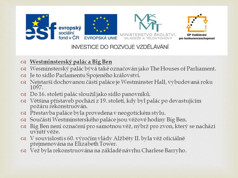   Westminsterský palác a Big Ben  Wesminsterský palác bývá také označován jako The Houses of Parliament.  Je to sídlo Parlamentu Spojeného královs