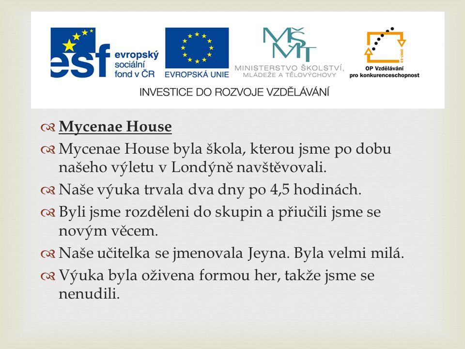   Mycenae House  Mycenae House byla škola, kterou jsme po dobu našeho výletu v Londýně navštěvovali.  Naše výuka trvala dva dny po 4,5 hodinách. 
