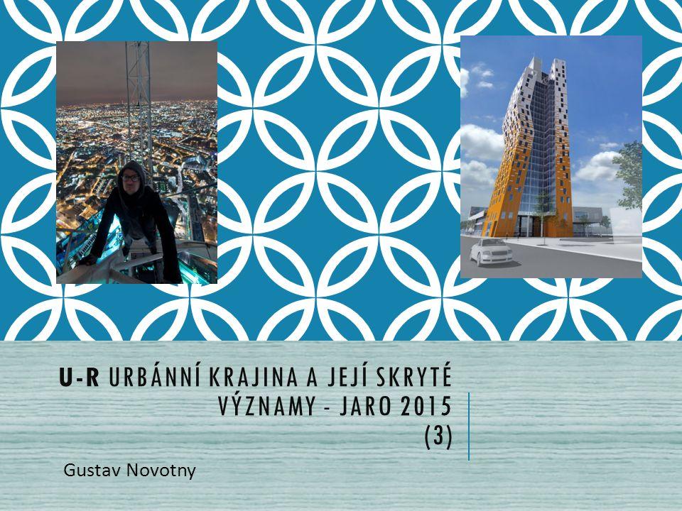 U-R URBÁNNÍ KRAJINA A JEJÍ SKRYTÉ VÝZNAMY - JARO 2015 (3) Gustav Novotny
