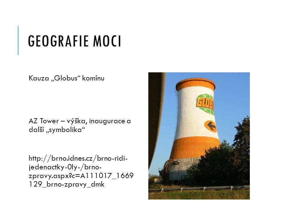 """GEOGRAFIE MOCI Kauza """"Globus komínu AZ Tower – výška, inaugurace a další """"symbolika http://brno.idnes.cz/brno-ridi- jedenactky-0ly-/brno- zpravy.aspx c=A111017_1669 129_brno-zpravy_dmk"""