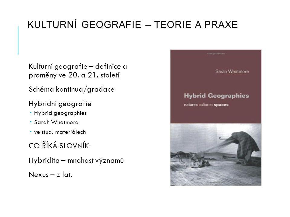 KULTURNÍ GEOGRAFIE – TEORIE A PRAXE Kulturní geografie – definice a proměny ve 20.