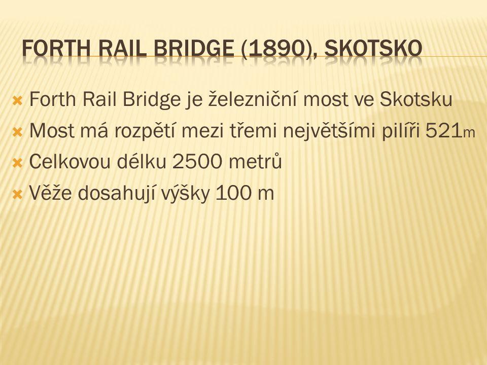  Forth Rail Bridge je železniční most ve Skotsku  Most má rozpětí mezi třemi největšími pilíři 521 m  Celkovou délku 2500 metrů  Věže dosahují výšky 100 m