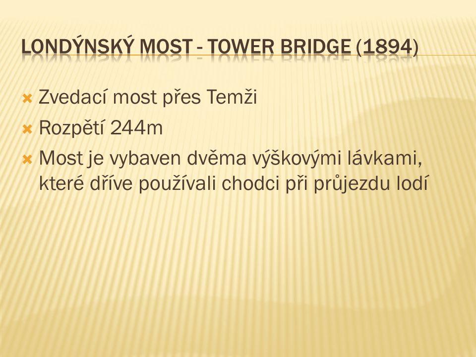  Zvedací most přes Temži  Rozpětí 244m  Most je vybaven dvěma výškovými lávkami, které dříve používali chodci při průjezdu lodí