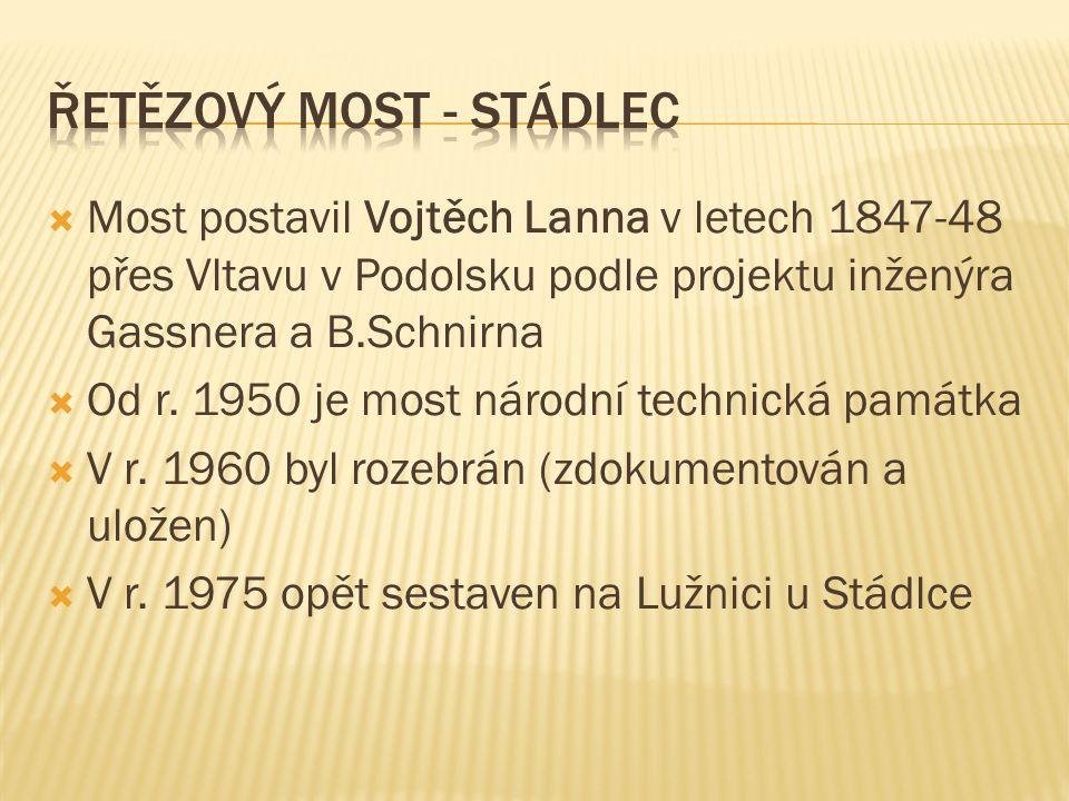  Most postavil Vojtěch Lanna v letech 1847-48 přes Vltavu v Podolsku podle projektu inženýra Gassnera a B.Schnirna  Od r.