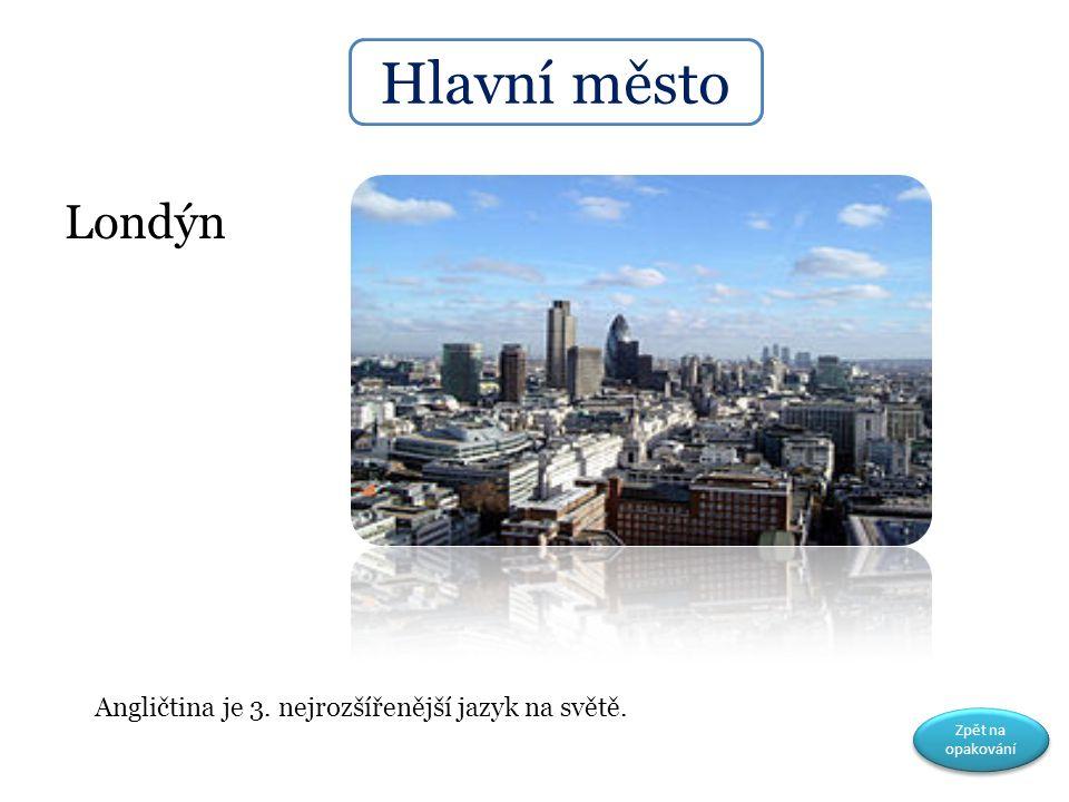 Londýn Angličtina je 3. nejrozšířenější jazyk na světě. Hlavní město Zpět na opakování Zpět na opakování