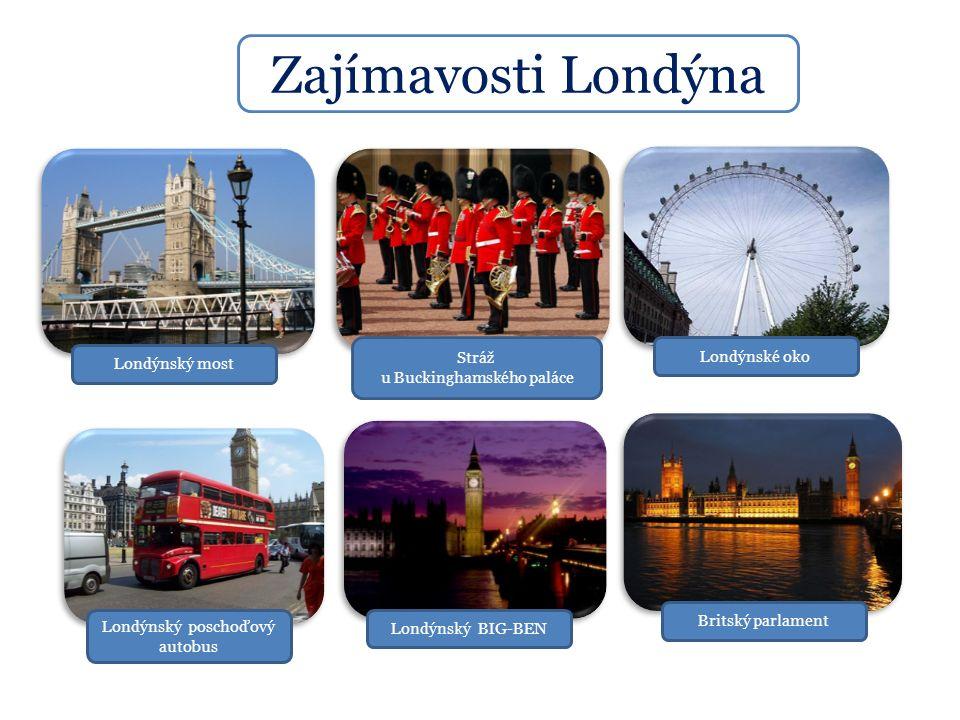 Zajímavosti Londýna Londýnský most Stráž u Buckinghamského paláce Londýnské oko Londýnský poschoďový autobus Londýnský BIG-BEN Britský parlament