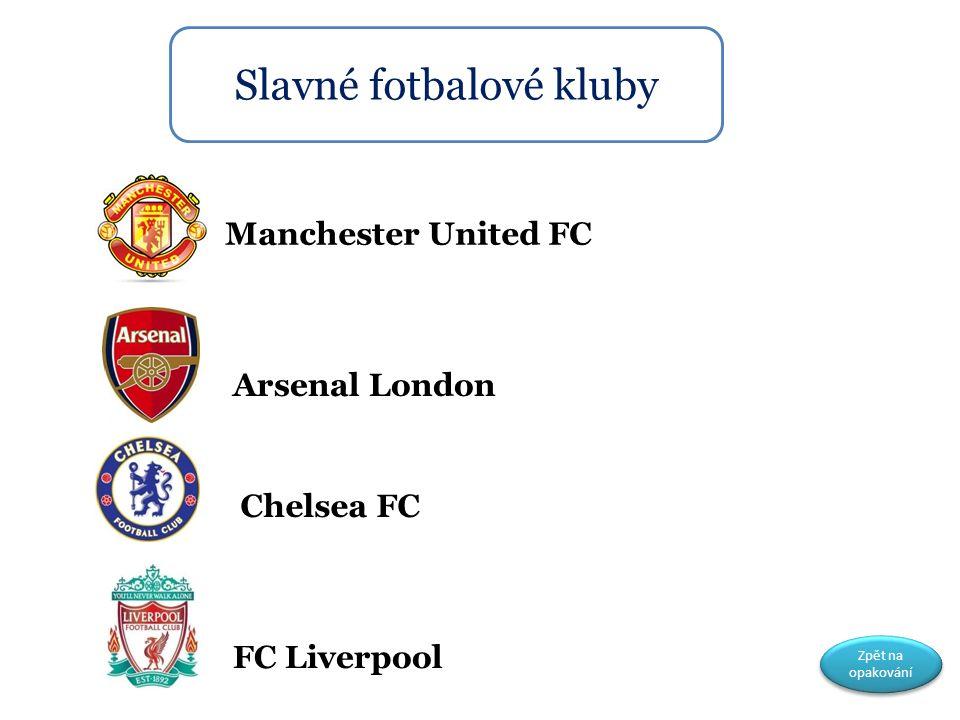 Slavné fotbalové kluby Manchester United FC Arsenal London Chelsea FC FC Liverpool Zpět na opakování Zpět na opakování