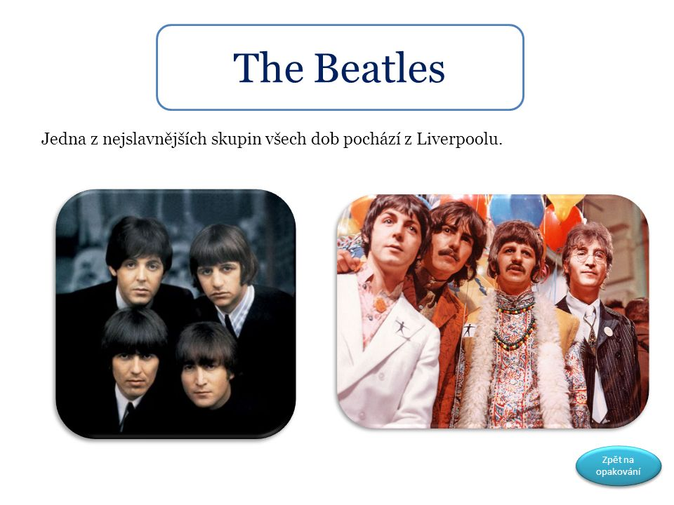 Jedna z nejslavnějších skupin všech dob pochází z Liverpoolu. The Beatles Zpět na opakování Zpět na opakování