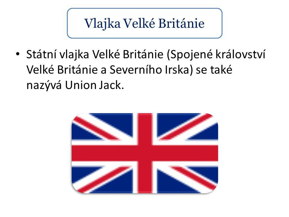 Státní vlajka Velké Británie (Spojené království Velké Británie a Severního Irska) se také nazývá Union Jack. Vlajka Velké Británie