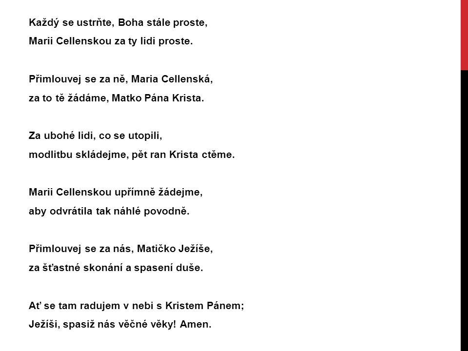 Každý se ustrňte, Boha stále proste, Marii Cellenskou za ty lidi proste.