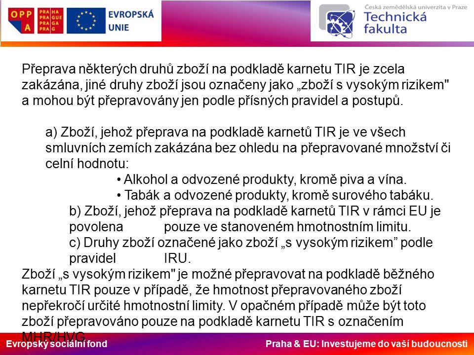 """Evropský sociální fond Praha & EU: Investujeme do vaší budoucnosti Přeprava některých druhů zboží na podkladě karnetu TIR je zcela zakázána, jiné druhy zboží jsou označeny jako """"zboží s vysokým rizikem a mohou být přepravovány jen podle přísných pravidel a postupů."""
