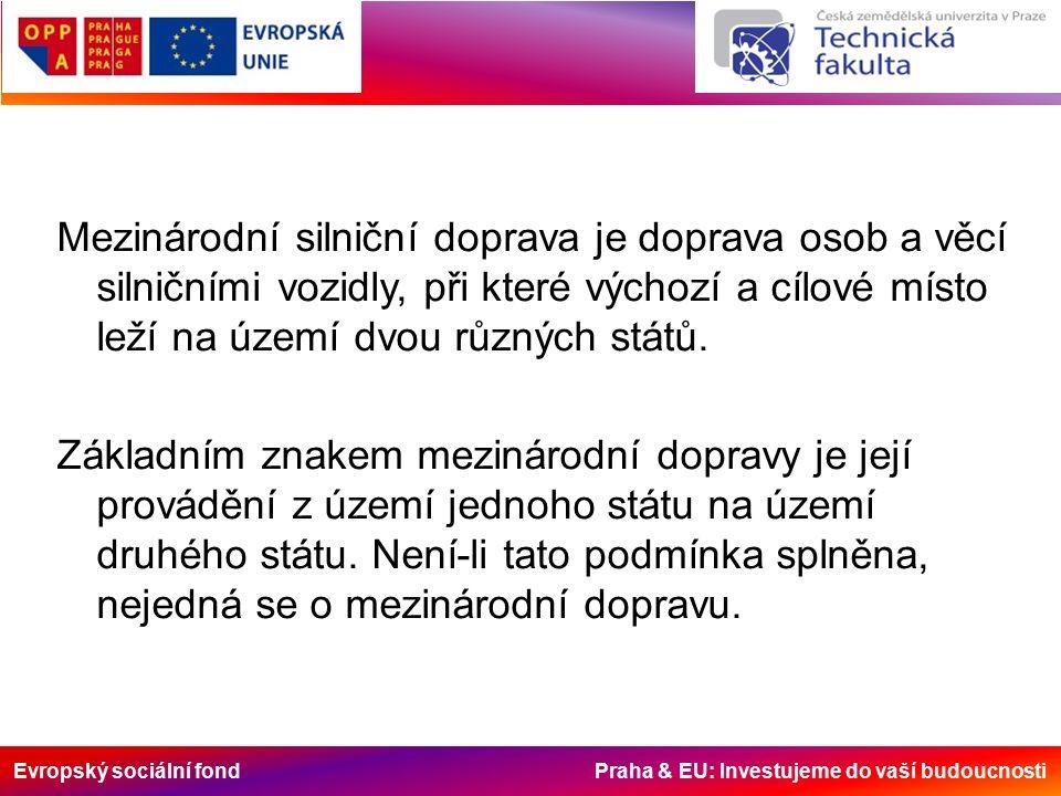 Evropský sociální fond Praha & EU: Investujeme do vaší budoucnosti Mezinárodní silniční doprava je doprava osob a věcí silničními vozidly, při které výchozí a cílové místo leží na území dvou různých států.