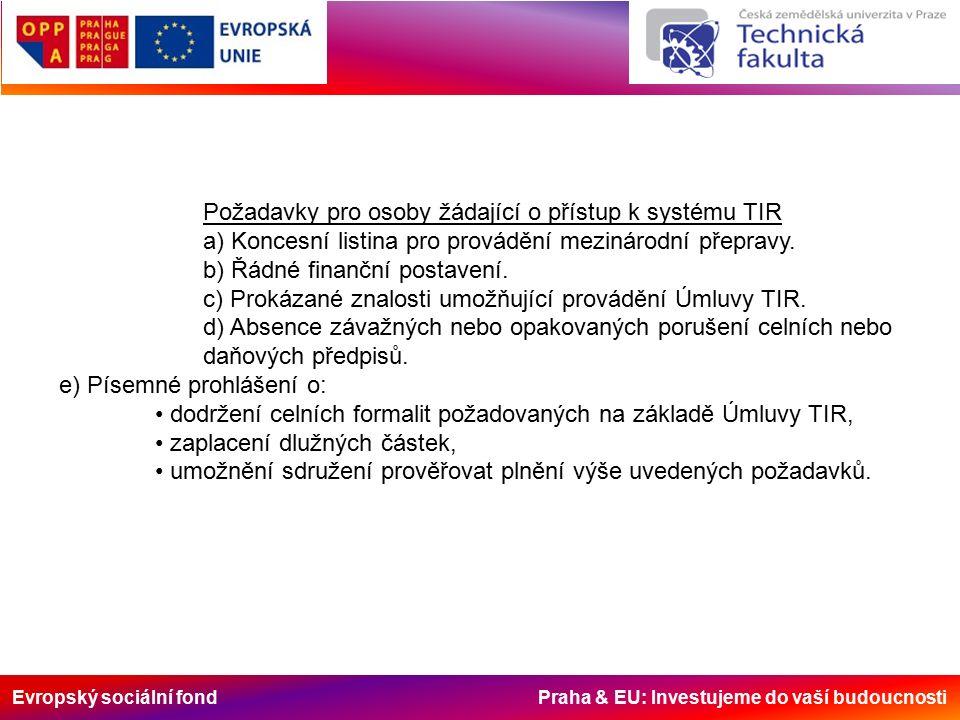 Evropský sociální fond Praha & EU: Investujeme do vaší budoucnosti Požadavky pro osoby žádající o přístup k systému TIR a) Koncesní listina pro provádění mezinárodní přepravy.