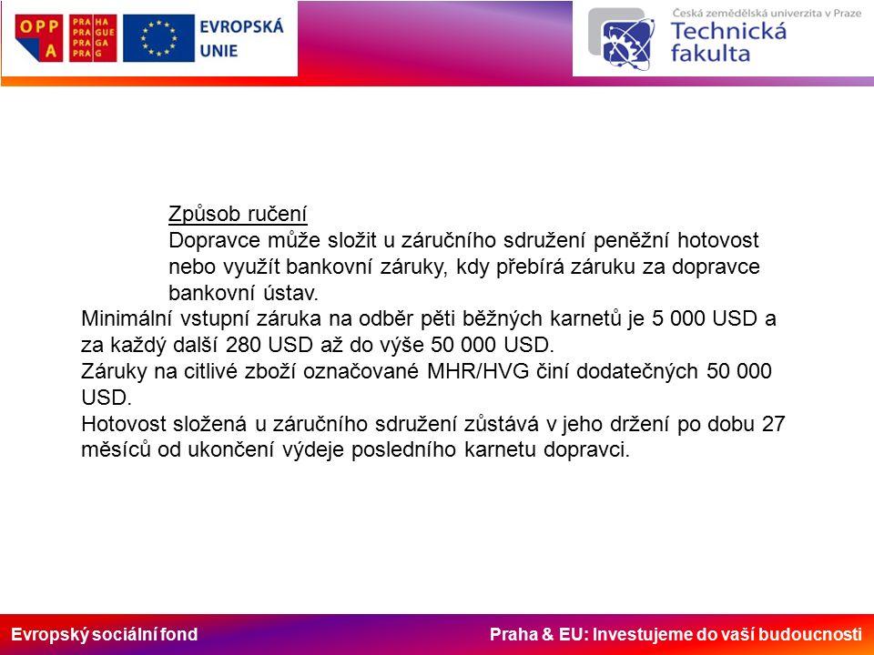 Evropský sociální fond Praha & EU: Investujeme do vaší budoucnosti Způsob ručení Dopravce může složit u záručního sdružení peněžní hotovost nebo využít bankovní záruky, kdy přebírá záruku za dopravce bankovní ústav.