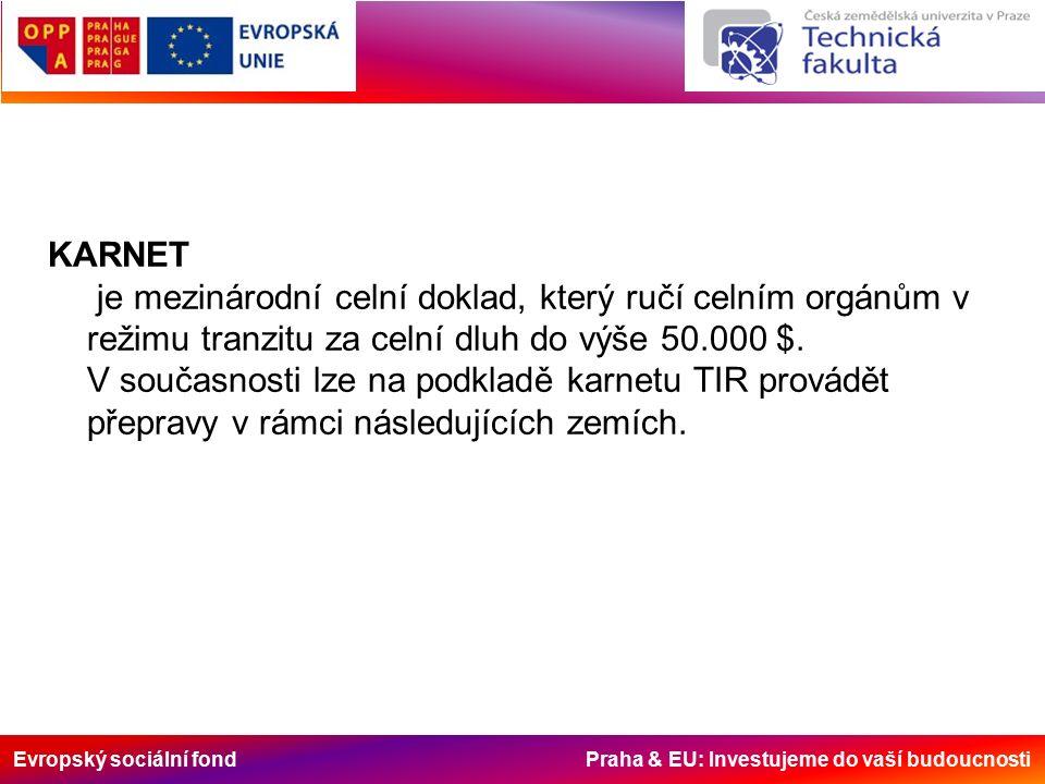 Evropský sociální fond Praha & EU: Investujeme do vaší budoucnosti KARNET je mezinárodní celní doklad, který ručí celním orgánům v režimu tranzitu za celní dluh do výše 50.000 $.