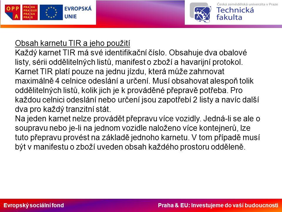 Evropský sociální fond Praha & EU: Investujeme do vaší budoucnosti Obsah karnetu TIR a jeho použití Každý karnet TIR má své identifikační číslo.