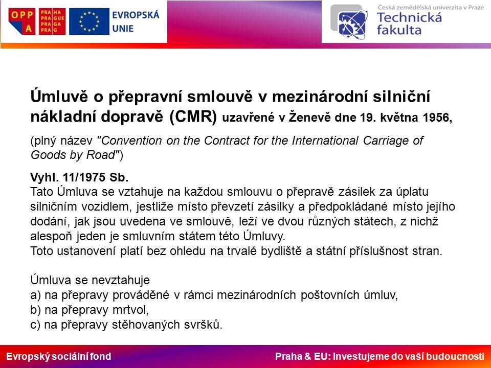 Evropský sociální fond Praha & EU: Investujeme do vaší budoucnosti Úmluvě o přepravní smlouvě v mezinárodní silniční nákladní dopravě (CMR) uzavřené v Ženevě dne 19.
