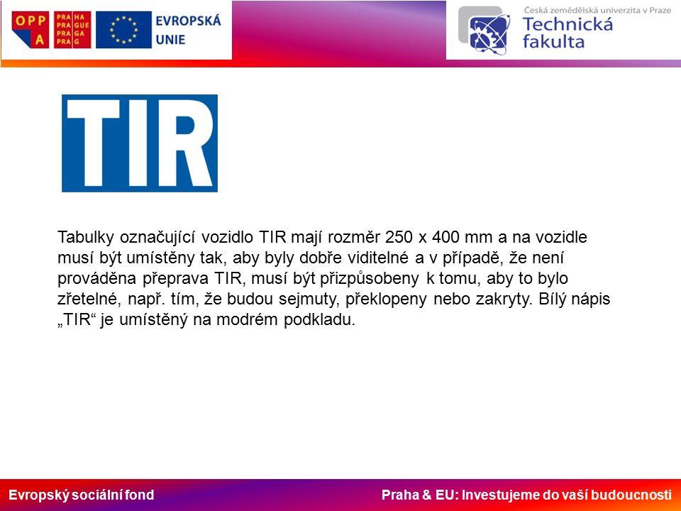 Tabulky označující vozidlo TIR mají rozměr 250 x 400 mm a na vozidle musí být umístěny tak, aby byly dobře viditelné a v případě, že není prováděna přeprava TIR, musí být přizpůsobeny k tomu, aby to bylo zřetelné, např.