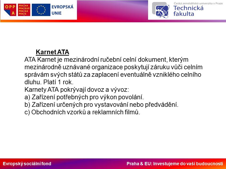 Evropský sociální fond Praha & EU: Investujeme do vaší budoucnosti Karnet ATA ATA Karnet je mezinárodní ručební celní dokument, kterým mezinárodně uznávané organizace poskytují záruku vůči celním správám svých států za zaplacení eventuálně vzniklého celního dluhu.