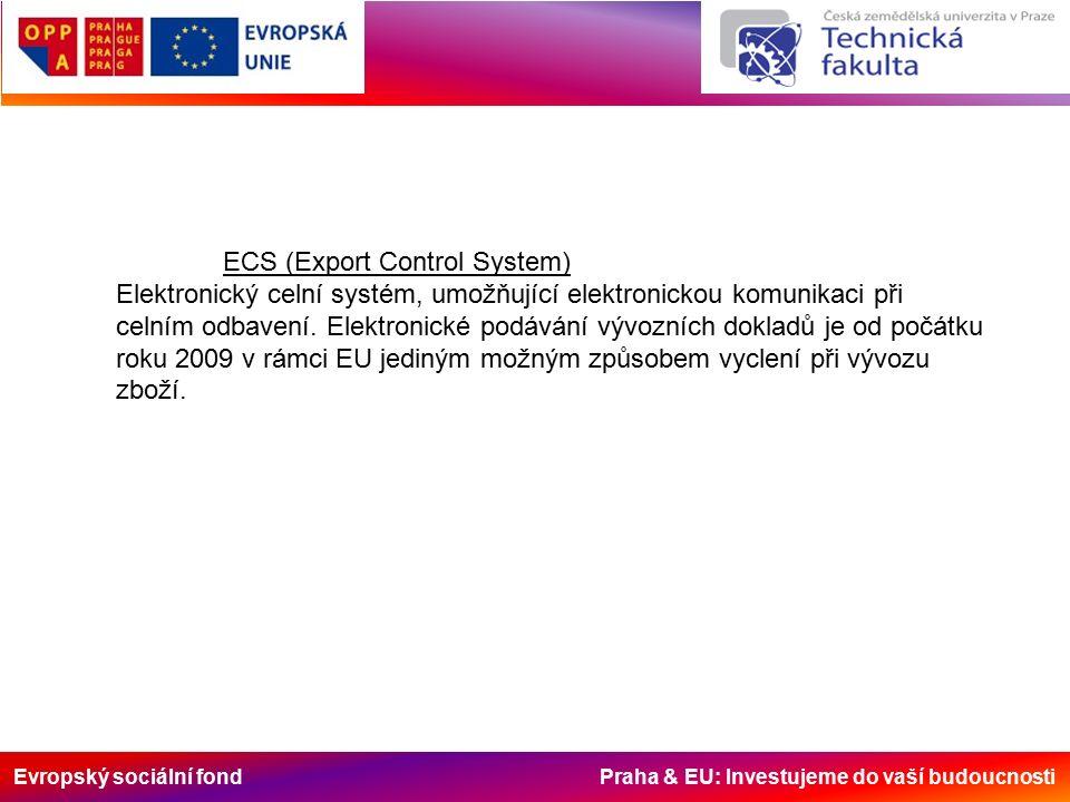 Evropský sociální fond Praha & EU: Investujeme do vaší budoucnosti ECS (Export Control System) Elektronický celní systém, umožňující elektronickou komunikaci při celním odbavení.