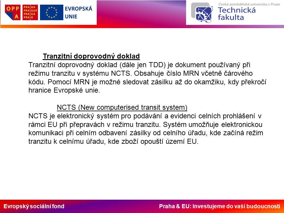 Evropský sociální fond Praha & EU: Investujeme do vaší budoucnosti Tranzitní doprovodný doklad Tranzitní doprovodný doklad (dále jen TDD) je dokument používaný při režimu tranzitu v systému NCTS.