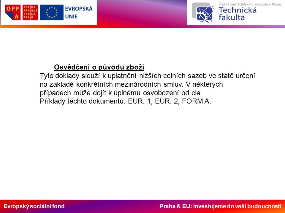 Evropský sociální fond Praha & EU: Investujeme do vaší budoucnosti Osvědčení o původu zboží Tyto doklady slouží k uplatnění nižších celních sazeb ve státě určení na základě konkrétních mezinárodních smluv.