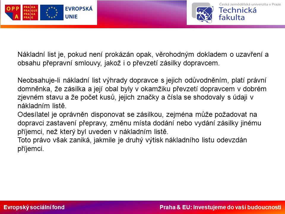 Evropský sociální fond Praha & EU: Investujeme do vaší budoucnosti Nákladní list je, pokud není prokázán opak, věrohodným dokladem o uzavření a obsahu přepravní smlouvy, jakož i o převzetí zásilky dopravcem.