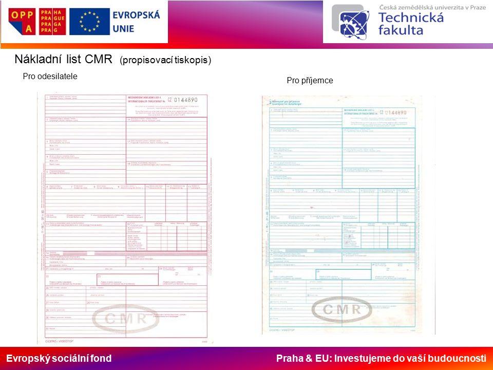 Evropský sociální fond Praha & EU: Investujeme do vaší budoucnosti Nákladní list CMR (propisovací tiskopis) Pro odesilatele Pro příjemce
