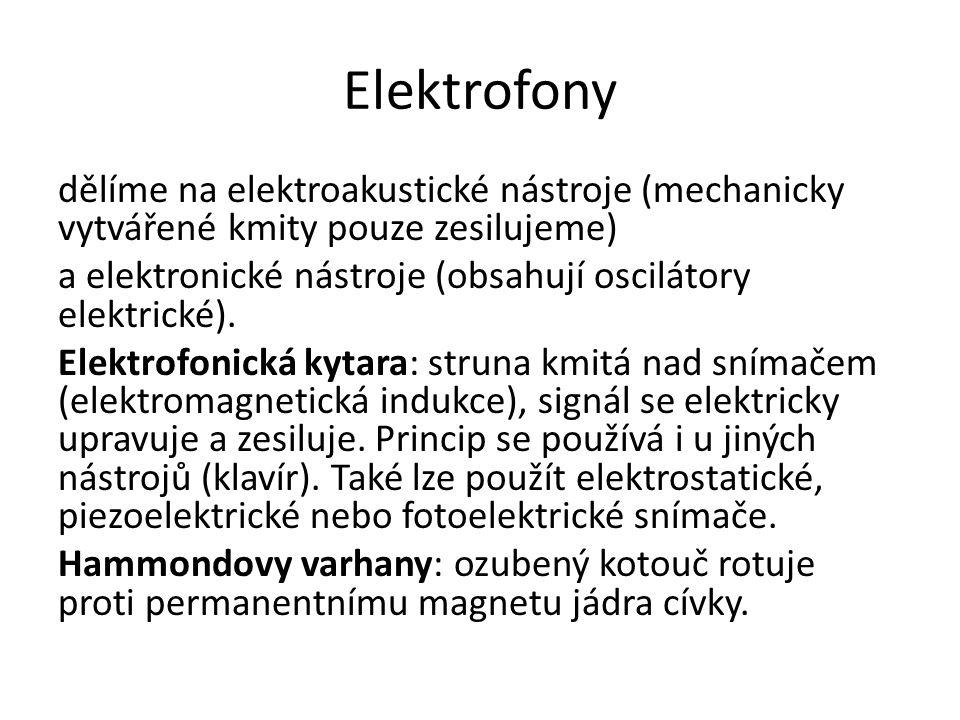 Elektrofony dělíme na elektroakustické nástroje (mechanicky vytvářené kmity pouze zesilujeme) a elektronické nástroje (obsahují oscilátory elektrické).