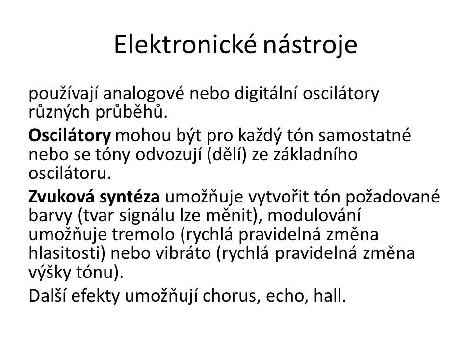 Elektronické nástroje používají analogové nebo digitální oscilátory různých průběhů. Oscilátory mohou být pro každý tón samostatné nebo se tóny odvozu