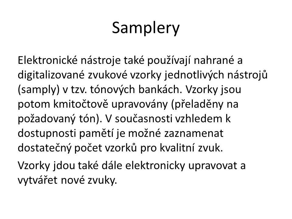 Samplery Elektronické nástroje také používají nahrané a digitalizované zvukové vzorky jednotlivých nástrojů (samply) v tzv.