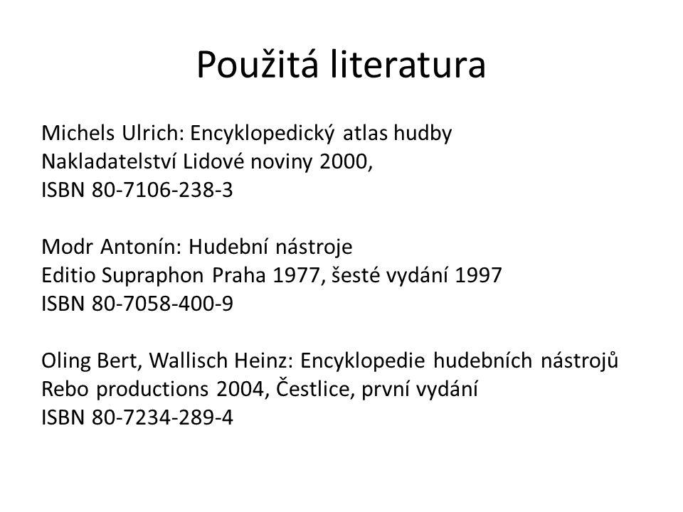 Použitá literatura Michels Ulrich: Encyklopedický atlas hudby Nakladatelství Lidové noviny 2000, ISBN 80-7106-238-3 Modr Antonín: Hudební nástroje Edi