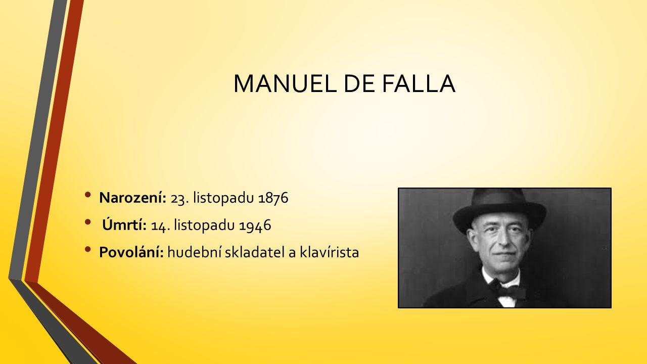 MANUEL DE FALLA Narození: 23. listopadu 1876 Úmrtí: 14.