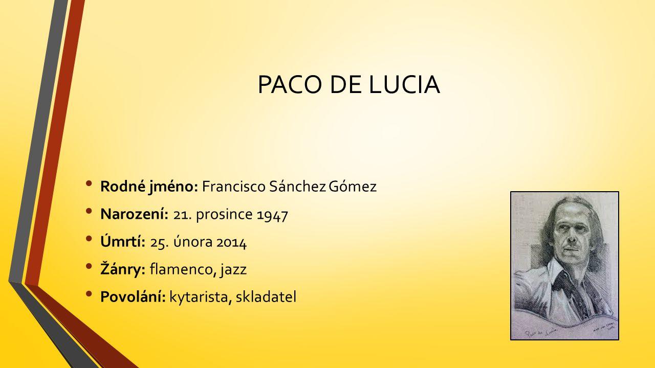 PACO DE LUCIA Rodné jméno: Francisco Sánchez Gómez Narození: 21.
