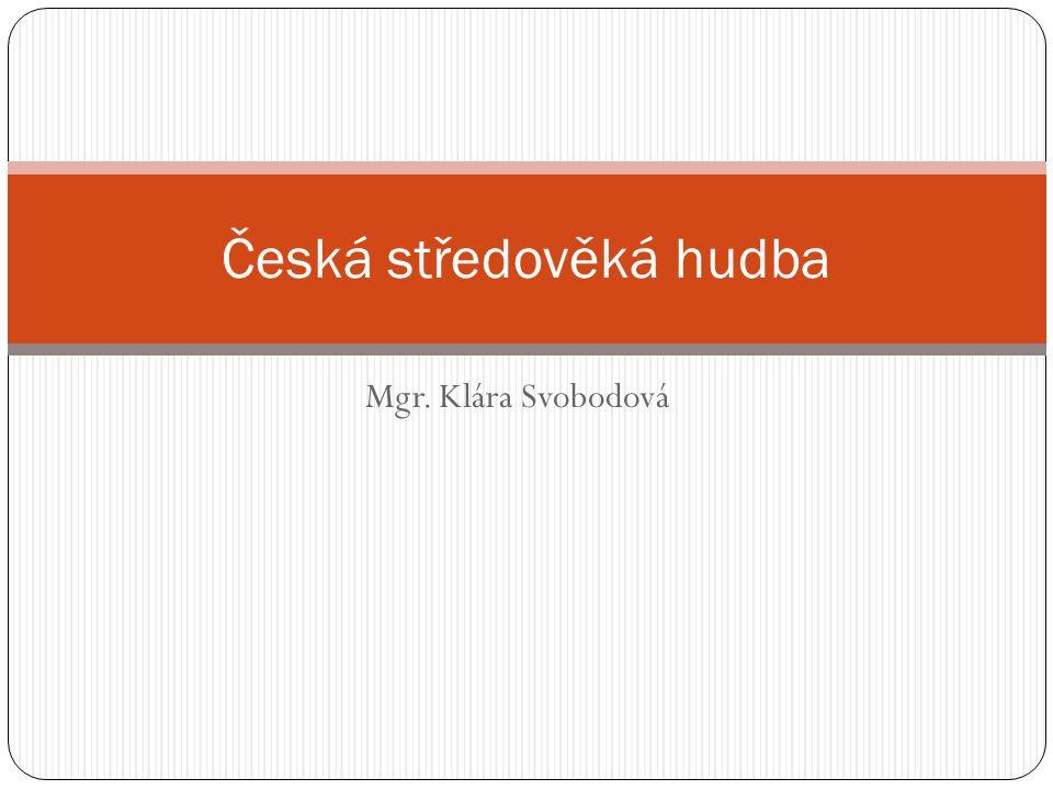 Mgr. Klára Svobodová Česká středověká hudba