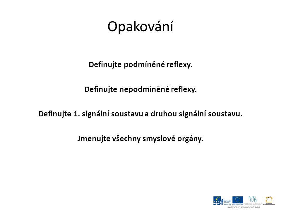 Opakování Definujte podmíněné reflexy. Definujte nepodmíněné reflexy.