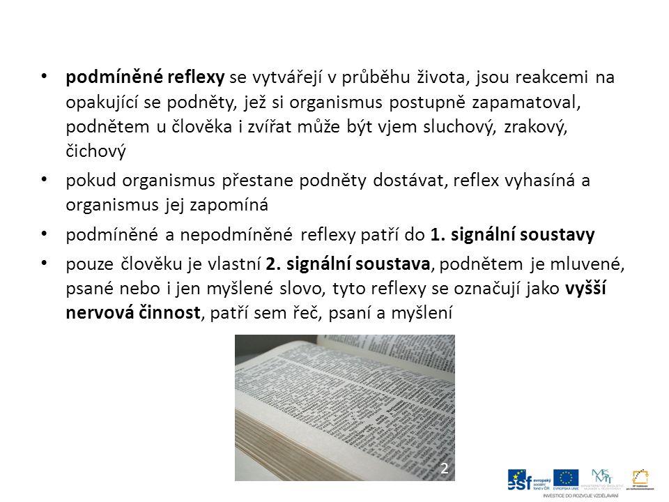 podmíněné reflexy se vytvářejí v průběhu života, jsou reakcemi na opakující se podněty, jež si organismus postupně zapamatoval, podnětem u člověka i zvířat může být vjem sluchový, zrakový, čichový pokud organismus přestane podněty dostávat, reflex vyhasíná a organismus jej zapomíná podmíněné a nepodmíněné reflexy patří do 1.