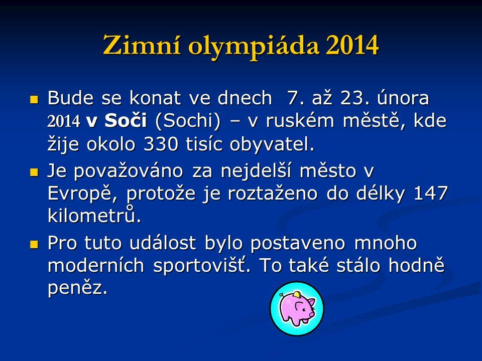 Zimní olympiáda 2014 Bude se konat ve dnech 7. až 23.