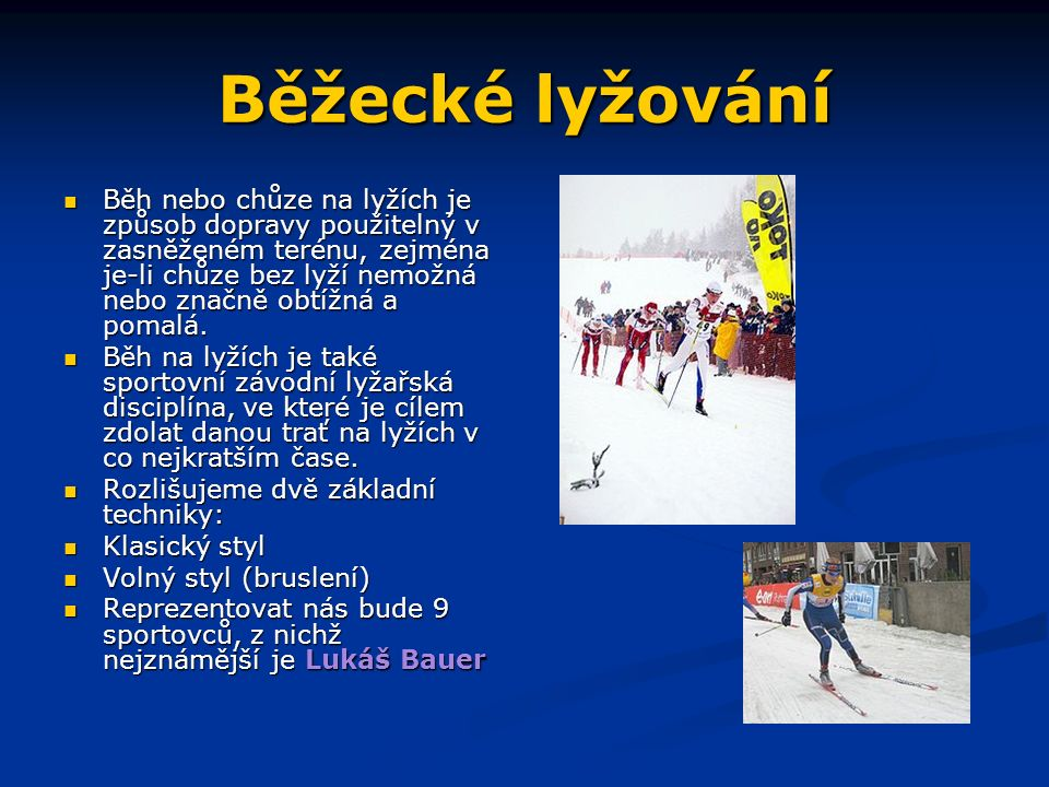 Běžecké lyžování Běh nebo chůze na lyžích je způsob dopravy použitelný v zasněženém terénu, zejména je-li chůze bez lyží nemožná nebo značně obtížná a pomalá.