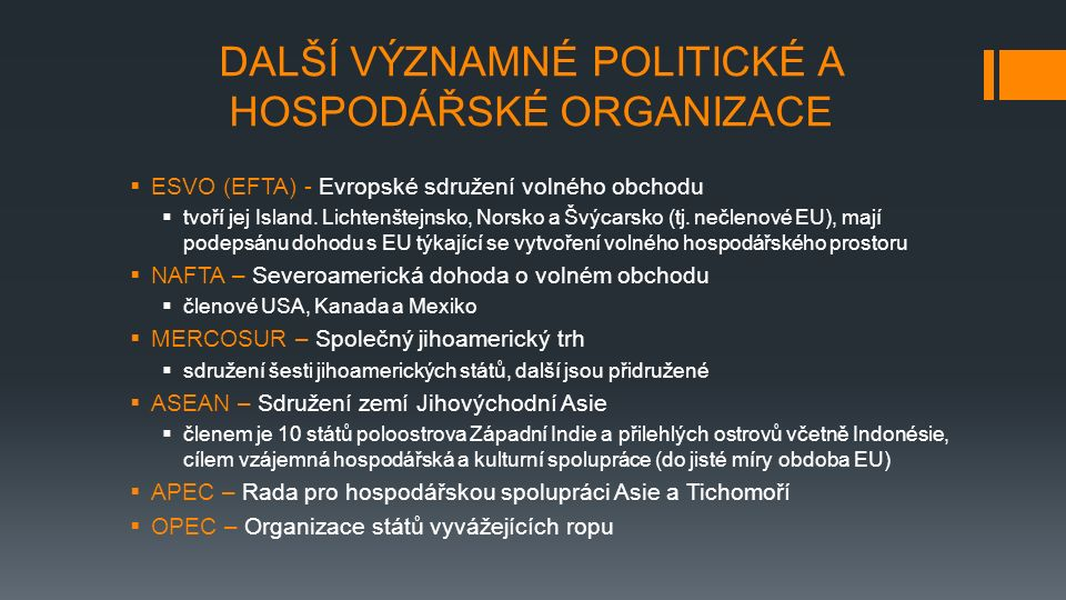 DALŠÍ VÝZNAMNÉ POLITICKÉ A HOSPODÁŘSKÉ ORGANIZACE  ESVO (EFTA) - Evropské sdružení volného obchodu  tvoří jej Island.