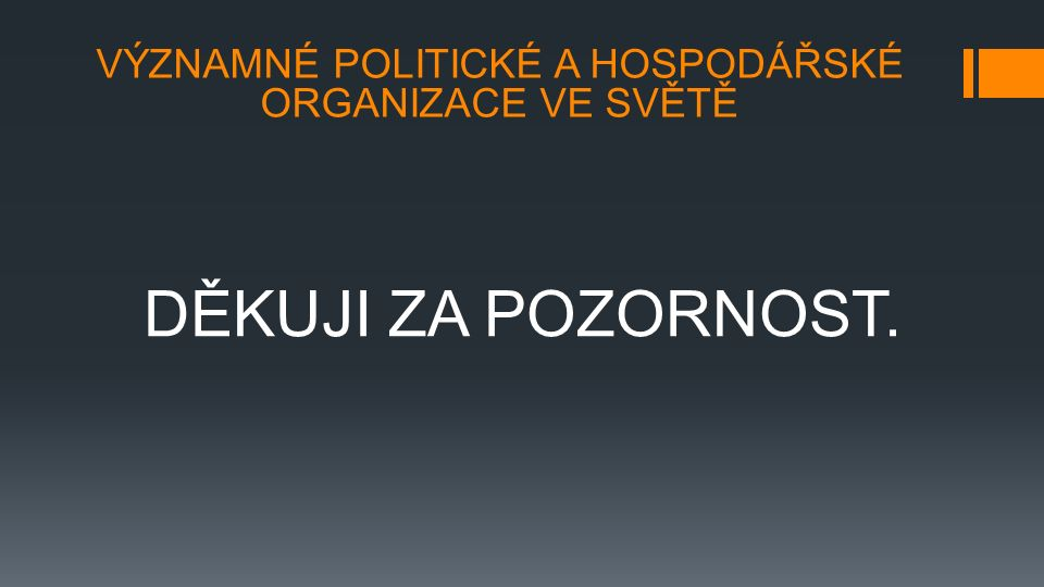 VÝZNAMNÉ POLITICKÉ A HOSPODÁŘSKÉ ORGANIZACE VE SVĚTĚ ZDROJE AUTOR NEUVEDEN.