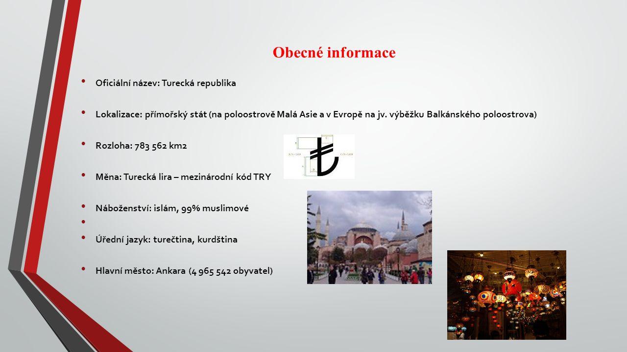 Obecné informace Oficiální název: Turecká republika Lokalizace: přímořský stát (na poloostrově Malá Asie a v Evropě na jv.