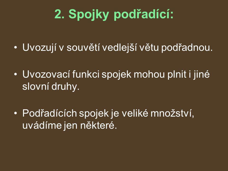 2. Spojky podřadící: Uvozují v souvětí vedlejší větu podřadnou.