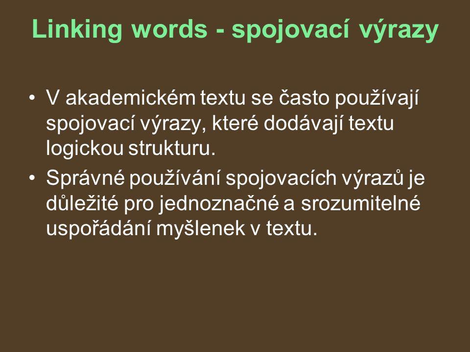 Linking words - spojovací výrazy V akademickém textu se často používají spojovací výrazy, které dodávají textu logickou strukturu.