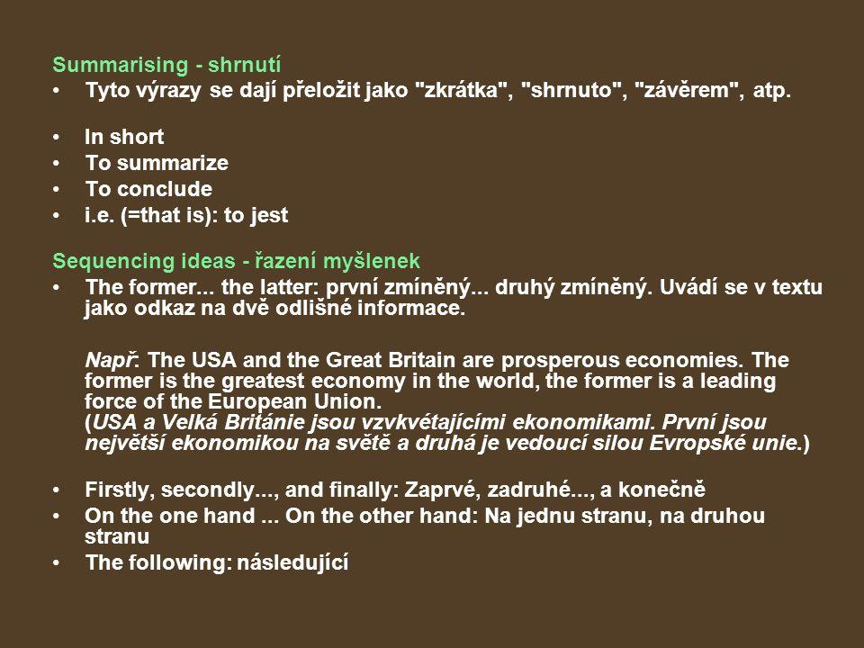 Summarising - shrnutí Tyto výrazy se dají přeložit jako zkrátka , shrnuto , závěrem , atp.